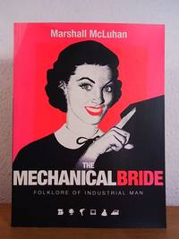 The Mechanical Bride. Folklore of Industrial Man