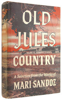 Old Jules Country: A Selection from Old Jules and Thirty Years of Writing Since the Book Was...