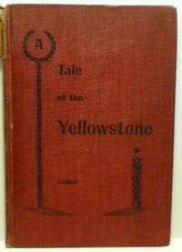 A TALE OF THE YELLOWSTONE; Or, In a Wagon Through Western Wyoming and Wonderland.
