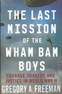 The Last Mission of the Wham Bam Boys: Courage, Tragedy and Justice in World War II (inscribed) by  Gregory A Freeman - Signed First Edition - from Auldfarran Books, IOBA (SKU: 22073)