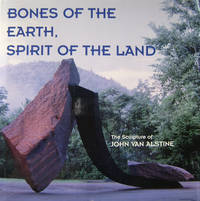 Bones of the Earth, Spirit of the Land:  The Sculpture of John Van Alstine by  James Grayson (editor) Trulove - Hardcover - Signed - [2001] - from Old Saratoga Books (SKU: 34512)