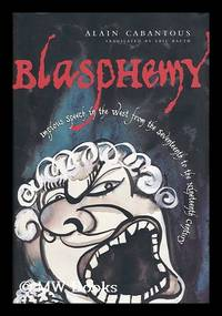 Blasphemy : Impious Speech in the West from the Seventeenth to the Nineteenth Century