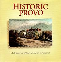 Historic Provo: A Self-Guided Tour of Historic Architecture in Provo, Utah
