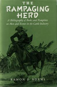 The Rampaging Herd: A Bibliography of Books and Pamphlets on Men and Events in the Cattle Industry