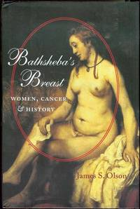 Bathsheba's Breast: Women, Cancer, & History by  James Stuart Olson - Signed First Edition - 2002 - from Bookmarc's and Biblio.com