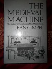The Medieval Machine The Industrial Revolution of the Middle Ages