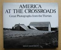America At The Crossroads. Great Photographs from the Thirties.