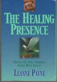 The Healing Presence Curing the Soul through Union with Christ