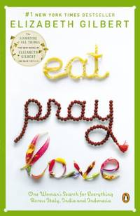 Eat Pray Love 10th-Anniversary Edition: One Woman's Search for Everything Across Italy, India...