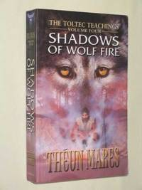 Shadows of Wolf Fire (Toltec Teachings Volume 4)