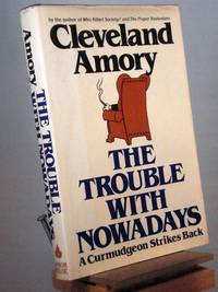 The Trouble With Nowadays: A Curmudgeon Strikes Back