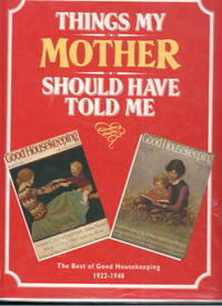 image of Things My Mother Should Have Told Me. The Best of Goodhousekeeping 1922-1940