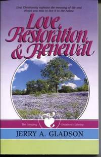 Love Restoration & Renewal How Christianity Explains the Meaning of Life  and Shows You How to Live it to the Fullest