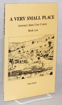 A very small place; Arizona's Santa Cruz County; book list