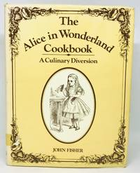 The Alice in Wonderland Cookbook A Culinary Diversion