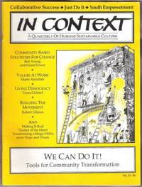 IN CONTEXT, A QUARTERLY OF HUMANE SUSTAINABLE CULTURE We Can Do It, Tools  for Community Transformation, No. 33, Fall 1992 by Various Authors - Paperback - 1992 - from Ravenswood Books and Biblio.co.uk