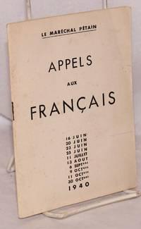 Appels aux Francais: 16 Juin, 20 Juin, 23 Juin, 25 Juin, 11 Juillet, 13 Aout, 6 Sept-, 9 Oct-, 11 Oct-, 30 Oct- 1940