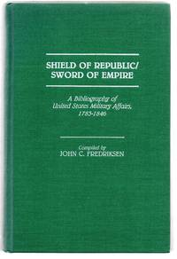 Shield of Republic/Sword of Empire: A Bibliography of United States Military Affairs, 1783-1846