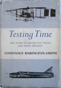 Testing Time: The Story of British Test Pilots and Their Aircraft