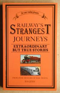 Railway's Strangest Journeys. Curious and Colourful Journeys from Over 150 Years of Rail Travel.