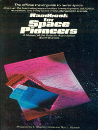 HANDBOOK FOR SPACE PIONEERS : A Manual of the Galatic Association (Earth Branch)