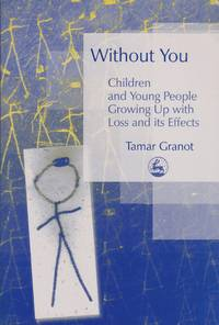 Without You. Children and young People Growing Up with Loss and its Effects