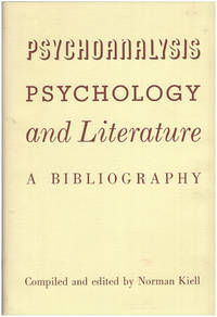Psychoanalysis, Psychology and Literature: A Bibliography by  Norman (editor) Kiell - First Edition - 1963 - from Diatrope Books and Biblio.com