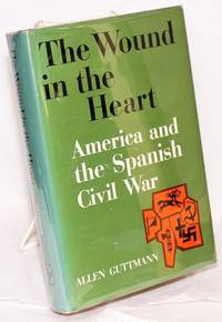 The wound in the heart; America and the Spanish Civil War