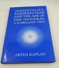Immortality, Resurrection and the Age of the Universe: A Kabbalistic View (English and Hebrew...