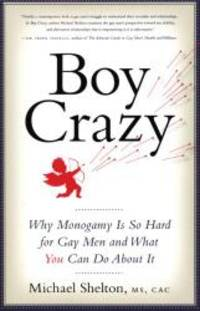 image of Boy Crazy: Why Monogamy Is So Hard for Gay Men and What You Can Do About It