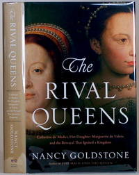 THE RIVAL QUEENS  Catherine de' Medici, Her Daughter Marguerite de Valois,  and the Betrayal that Ignited a Kingdom by  Nancy Goldstone - First Edition; First Printing - 2015 - from Gravelly Run Antiquarians and Biblio.com