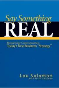 Say Something Real: Humanizing Communication is Today's Best Business Strategy by Lou M. Solomon - 2008-02-01 - from Books Express and Biblio.com