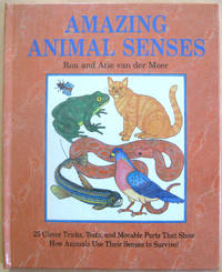 Amazing Animal Senses: 25 Clever Tricks, Tests, and Movable PartsThat Show How Animals Use Their...