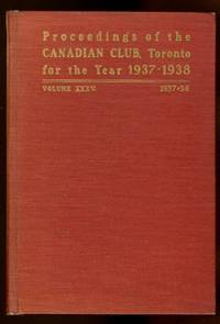image of ADDRESSES DELIVERED BEFORE THE CANADIAN CLUB OF TORONTO.  VOLUME XXXV.  SEASON OF 1937-38.  (PROCEEDINGS).