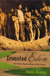 Invented Eden : The Elusive, Disputed History of the Tasaday
