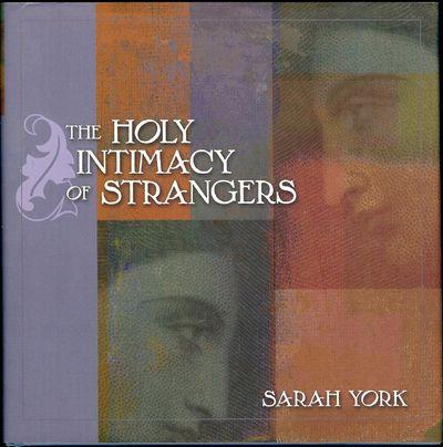 2002. YORK, Sarah. THE HOLY INTIMACY OF STRANGERS. San Francisco, CA: Jossey- Bass, . 8vo., boards i...