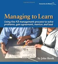 Managing to Learn: 1.1: Using Th A3 Management Process to Solve Problems, Gain Agreement, Mentor,...