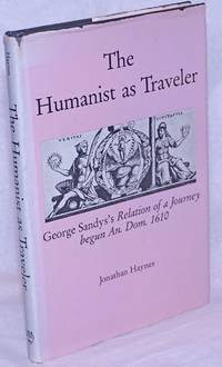 image of The Humanist as Traveler: George Sandys's Relation of a Journey begun An. Dom. 1610