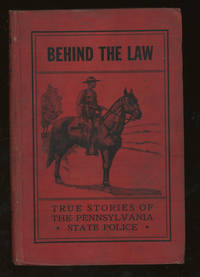Behind the Law, True Stories Compiled From the Archives of the Pennsylvania State Police