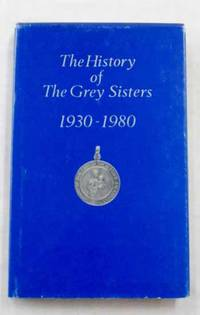 The History of the Grey Sisters 1930-1980 by  Kathleen Dunlop Kane - 1st Edition - 1980 - from Adelaide Booksellers and Biblio.com