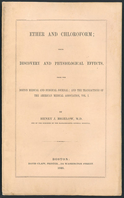 Boston: David Clapp, 1848. Bigelow, Henry Jacob (1818-90). Ether and chloroform; their discovery and...