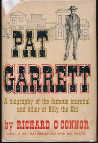 Pat Garrett: A Biography of the Famous Marshal and the Killer of Billy the Kid