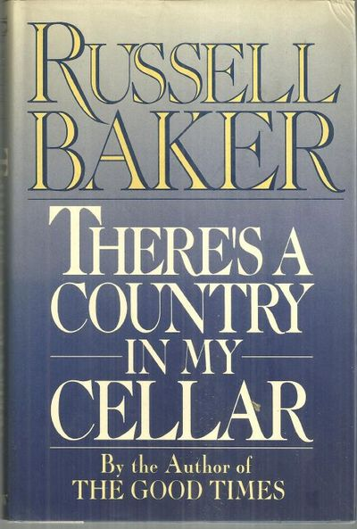 THERE'S A COUNTRY IN MY CELLAR The Best of Russell Baker, Baker, Russell