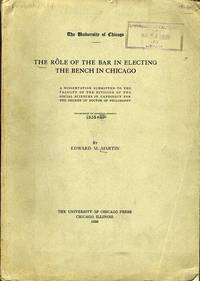 image of The Role of the Bar in Electing the Bench in Chicago: A Dissertation  Submitted to the Faculty of the Division of the Social Sciences in  Candidacy for the Degree of Doctor of Philosophy