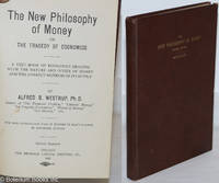 image of The New Philosophy of Money, or, The Tragedy of Economics: A text book of economics dealing with the nature and office of money and the correct method of its supply. Second edition