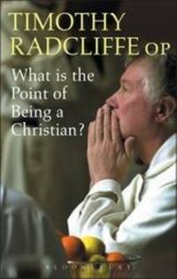What Is the Point of Being a Christian? by Timothy Radcliffe - Paperback - 2005 - from ThriftBooks and Biblio.com