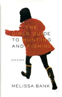 The Girl's Guide to Hunting and Fishing by  Melissa Bank - Signed First Edition - 1999 - from Bill Leone, Bookseller ABAA and Biblio.co.uk