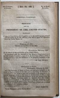 Gorostiza Pamphlet. Message from the President of the United States, Transmitting a Copy and Translation of a Pamphlet, in the Spanish Language, Printed and Circulated by the Late Minister from Mexico Before His Departure from the United States, &c. [caption title]