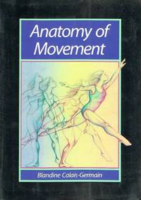 Anatomy of Movement by  Blandine Calais-Germain - Paperback - English Language Edition. Tenth Printing - 1993 - from Round Table Books, LLC and Biblio.co.uk