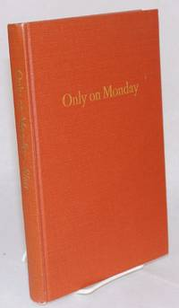 Only on monday; papers delivered before the Chit-Chat Club by  Frank H Sloss - 1978 - from Bolerium Books Inc., ABAA/ILAB and Biblio.com